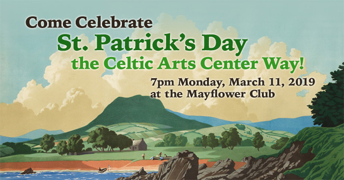 Come Celebrate Saint Patrick's Day the Celtic Arts Center Way! - 7pm Monday, March 11, 2019 at the Mayflower Club